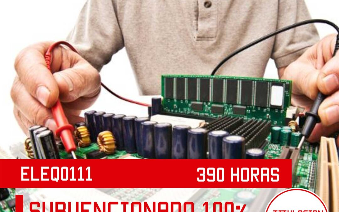 ELEQ0111 – OPERACIONES AUXILIARES DE MONTAJE Y MANTENIMIENTO DE EQUIPOS ELECTRICOS Y ELECTRONICOS